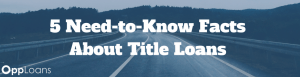 Facts You Need To Know About Title Loans
